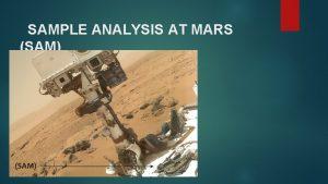 SAMPLE ANALYSIS AT MARS SAM Introduction The Sample