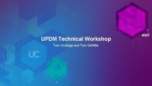 UPDM Technical Workshop Tom Coolidge and Tom De