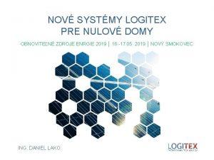 NOV SYSTMY LOGITEX PRE NULOV DOMY OBNOVITEN ZDROJE