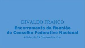DIVALDO FRANCO Encerramento da Reunio do Conselho Federativo