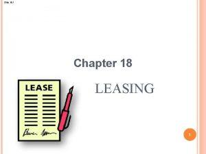 Slide 18 1 Chapter 18 LEASING 1 Slide