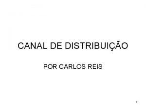 CANAL DE DISTRIBUIO POR CARLOS REIS 1 Sumrio