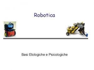 Robotica Basi Etologiche e Psicologiche Le basi psicologiche