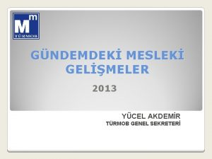 GNDEMDEK MESLEK GELMELER 2013 YCEL AKDEMR TRMOB GENEL