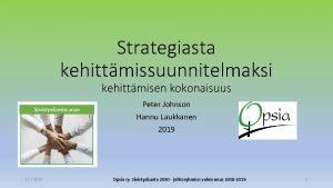 Strategiasta kehittmissuunnitelmaksi kehittmisen kokonaisuus Peter Johnson Hannu Laukkanen