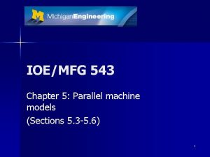 IOEMFG 543 Chapter 5 Parallel machine models Sections