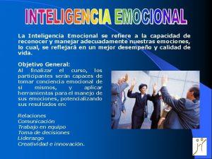 La Inteligencia Emocional se refiere a la capacidad