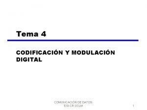 Tema 4 CODIFICACIN Y MODULACIN DIGITAL COMUNICACIN DE