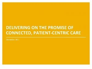 DELIVERING ON THE PROMISE OF CONNECTED PATIENTCENTRIC CARE