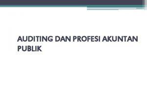 AUDITING DAN PROFESI AKUNTAN PUBLIK Definisi auditing Menurut