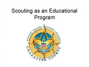Scouting as an Educational Program Scouting Supports Academic
