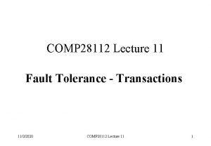 COMP 28112 Lecture 11 Fault Tolerance Transactions 1122020