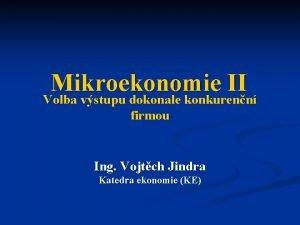 Mikroekonomie II Volba vstupu dokonale konkurenn firmou Ing