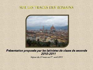 SUR LES TRACES DES ROMAINS Prsentation propose par