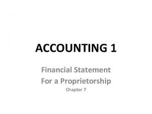 ACCOUNTING 1 Financial Statement For a Proprietorship Chapter