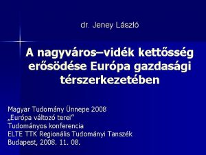 dr Jeney Lszl A nagyvrosvidk kettssg ersdse Eurpa