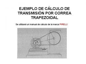 EJEMPLO DE CLCULO DE TRANSMISIN POR CORREA TRAPEZOIDAL