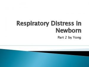 Respiratory Distress in Newborn Part 2 by Yong