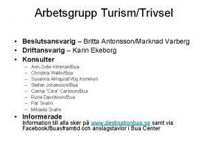 Arbetsgrupp TurismTrivsel Beslutsansvarig Britta AntonssonMarknad Varberg Driftansvarig Karin