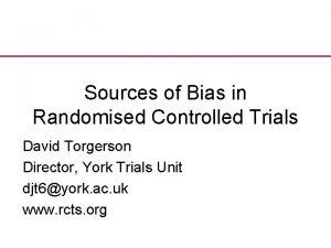 Sources of Bias in Randomised Controlled Trials David