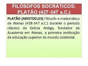 FILSOFOS SOCRTICOS PLATO 427 347 a C PLATO