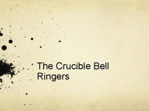 The Crucible Bell Ringers Bell Ringer Day 1