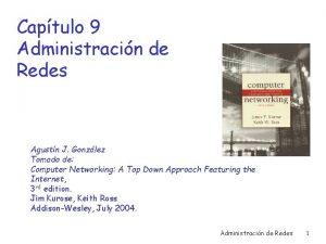 Captulo 9 Administracin de Redes Agustn J Gonzlez