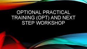 OPTIONAL PRACTICAL TRAINING OPT AND NEXT STEP WORKSHOP