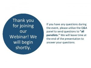 Thank you for joining our Webinar We will
