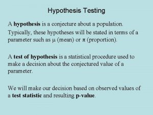 Hypothesis Testing A hypothesis is a conjecture about