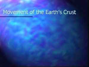 Movement of the Earths Crust Earths Changing Surface