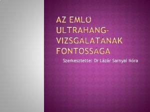 Szerkesztette Dr Lzr Sarnyai Nra Az emlrk korai
