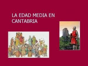 LA EDAD MEDIA EN CANTABRIA La Edad Media