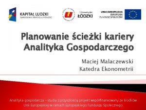 Planowanie cieki kariery Analityka Gospodarczego Maciej Malaczewski Katedra
