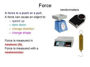 Force A force is a push or a