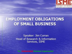 EMPLOYMENT OBLIGATIONS OF SMALL BUSINESS Speaker Jim Curran