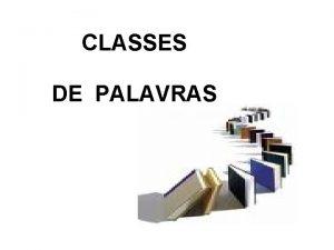 CLASSES DE PALAVRAS CLASSES GRAMATICAIS Esta a casa