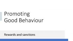 Promoting Good Behaviour Rewards and sanctions Previous Behaviour