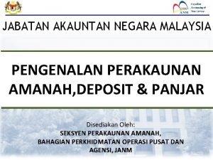 JABATAN AKAUNTAN NEGARA MALAYSIA PENGENALAN PERAKAUNAN AMANAH DEPOSIT