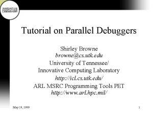 Tutorial on Parallel Debuggers Shirley Browne brownecs utk