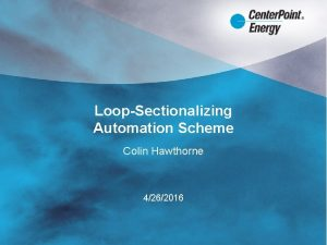LoopSectionalizing Automation Scheme Colin Hawthorne 4262016 CNP Automation