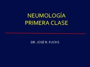 NEUMOLOGA PRIMERA CLASE DR JOS R FUCHS ANATOMA