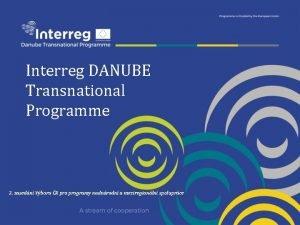 Interreg DANUBE Transnational Programme 2 zasedn Vboru R
