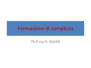 Formazione di complessi Prof ssa A Gentili Struttura