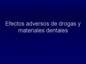 Efectos adversos de drogas y materiales dentales Efectos