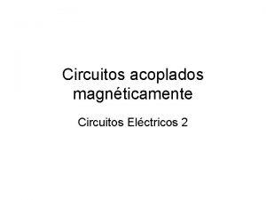 Circuitos acoplados magnticamente Circuitos Elctricos 2 Inductancia mutua