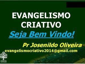 EVANGELISMO CRIATIVO Seja Bem Vindo Pr Josenildo Oliveira