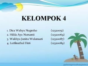 KELOMPOK 4 1 Dica Wahyu Nugroho 2 Hilda