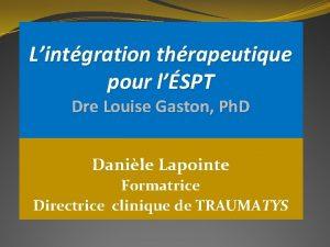 Lintgration thrapeutique pour lSPT Dre Louise Gaston Ph