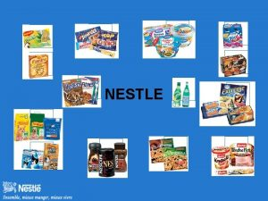 NESTLE Le Groupe Nestl SA 1 er Groupe